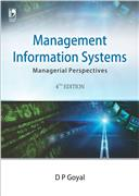 MANAGEMENT INFORMATION SYSTEMS: MANAGERIAL PERSPECTIVES, 4/e  by D P Goyal