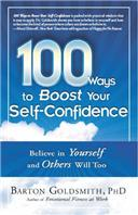 100 WAYS TO BOOST YOUR SELF-CONFIDENCE: BELIEVE IN YOURSELF AND OTHERS WILL TOO, 1/e  by  Barton Goldsmith