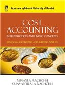 COST ACCOUNTING: INTRODUCTION AND BASIC CONCEPTS: (AS PER SYLLABUS OF MUMBAI UNIVERSITY), 1/e  by  MINAXI RACHCHH