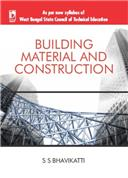 BUILDING MATERIAL AND CONSTRUCTION: (AS PER WBSCTE SYLLABUS) by S S Bhavikatti