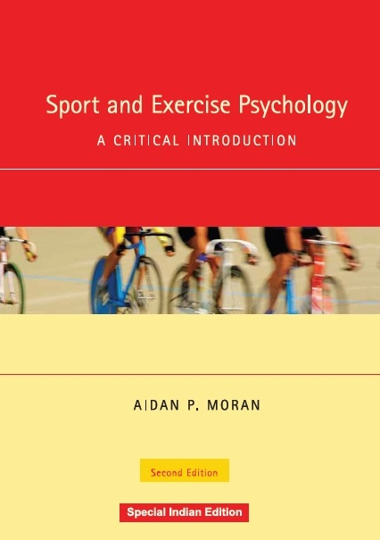 SPORT AND EXERCISE PSYCHOLOGY: A CRITICAL INTRODUCTION, 2/e  by AIDAN P. MORAN