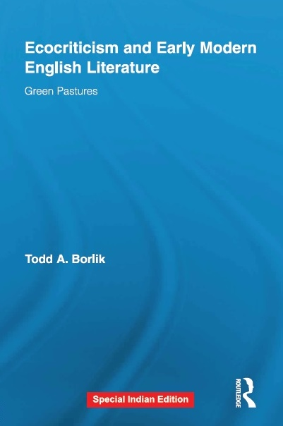 ECOCRITICISM AND EARLY MODERN ENGLISH LITERATURE by TODD A. BORLIK