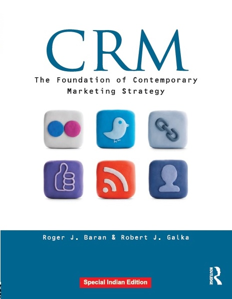 CRM: THE FOUNDATION OF CONTEMPORARY MARKETING STRATEGY, 1/e  by ROGER J. BARAN  & ROBERT J. GALKA