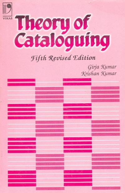 Theory of Cataloguing, 5/e  by Girija Kumar