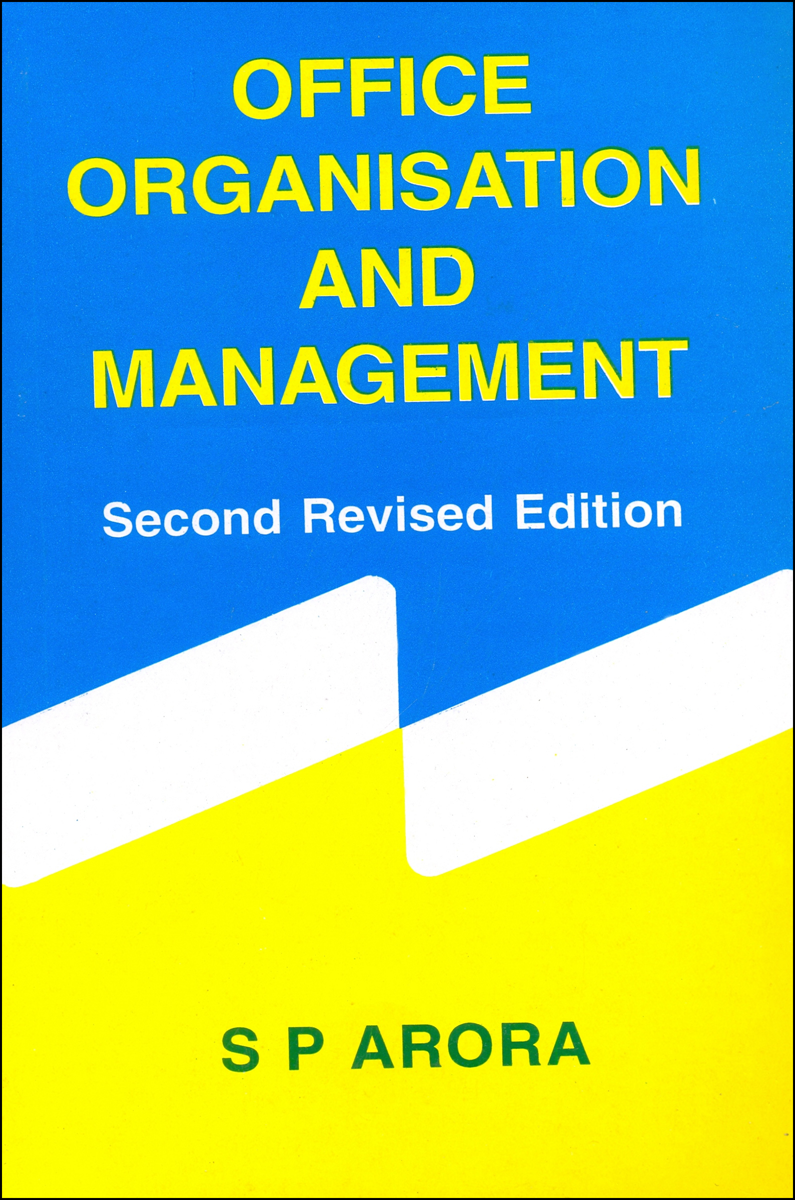 Office Organisation and Management, 2/e  by  S.P. Arora