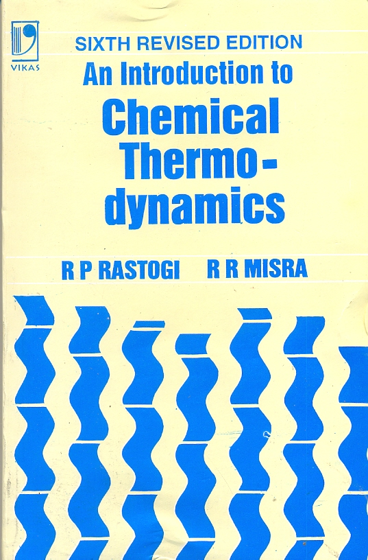 An Introduction to Chemical Thermodynamics, 6/e  by R P Rastogi