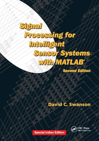 SIGNAL PROCESSING FOR INTELLIGENT SENSOR SYSTEMS WITH MATLAB®, SECOND EDITION, 2/e