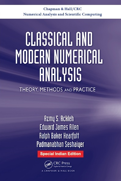 CLASSICAL AND MODERN NUMERICAL ANALYSIS: THEORY, METHODS AND PRACTICE, 1/e  by AZMY S. ACKLEH , PADMANABHAN SESHAIYER , EDWARD JAMES ALLEN  & RALPH BAKER KEARFOTT