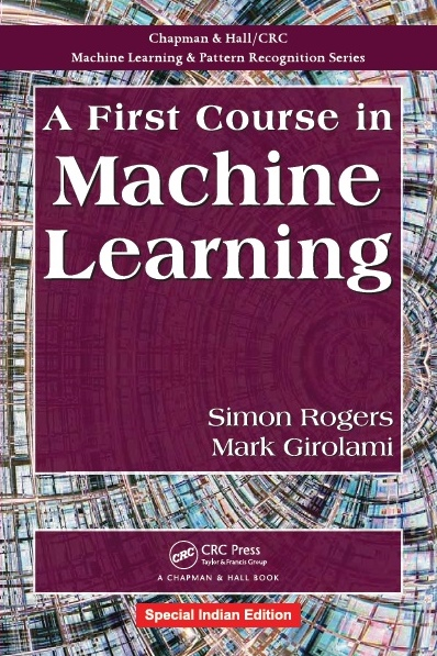 A FIRST COURSE IN MACHINE LEARNING, 1/e  by SIMON ROGERS  & MARK GIROLAMI