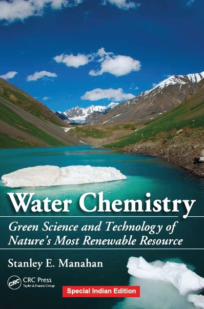 WATER CHEMISTRY: GREEN SCIENCE AND TECHNOLOGY OF NATURE'S MOST RENEWABLE RESOURCE, 1/e