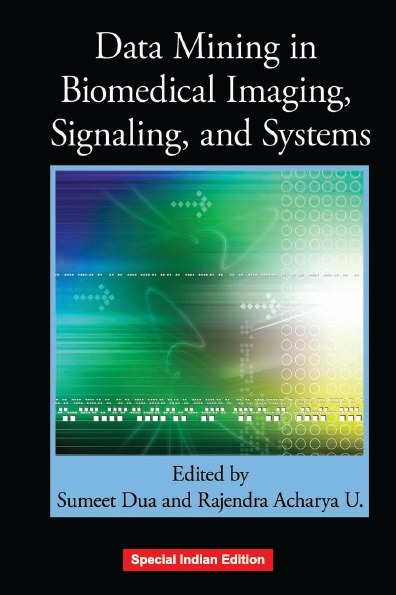 DATA MINING IN BIOMEDICAL IMAGING, SIGNALING, AND SYSTEMS, 1/e