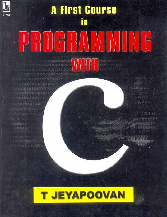 A First Course in Programming With C, 1/e  by  T Jeyapoovan