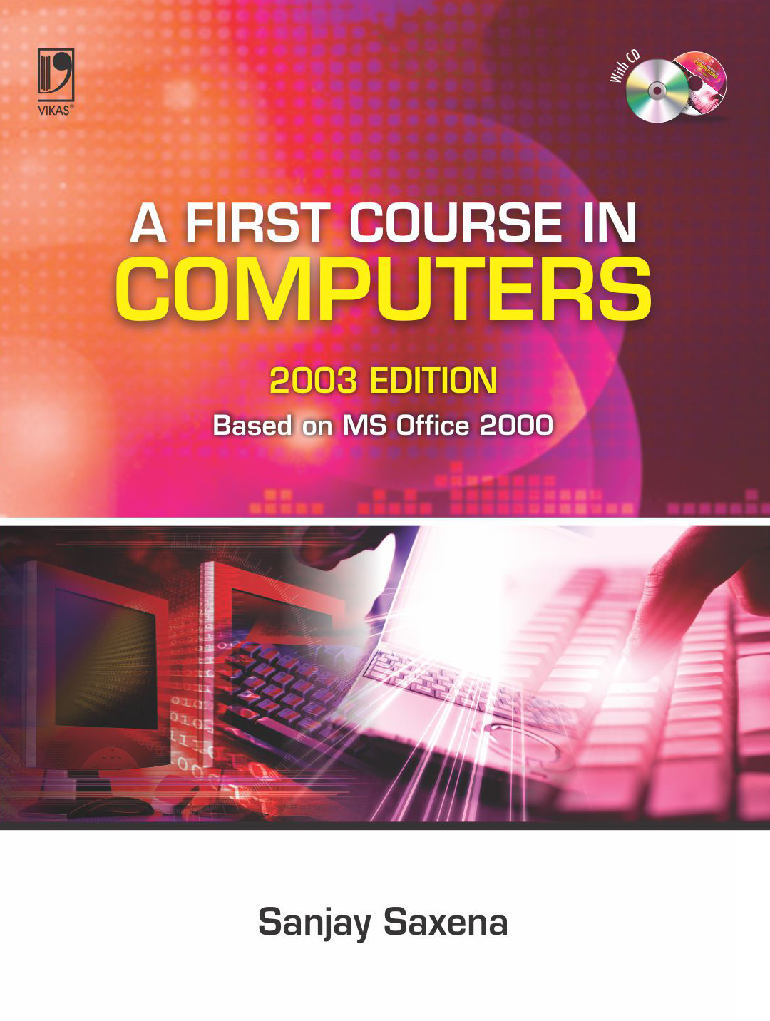 A First Course in Computers 2003 Edition (With CD), 3/e  by  Sanjay Saxena