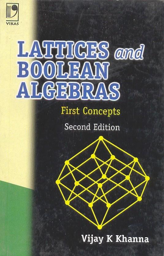 Lattices and Boolean Algebras - First Concepts, 2/e  by  Vijay K Khanna