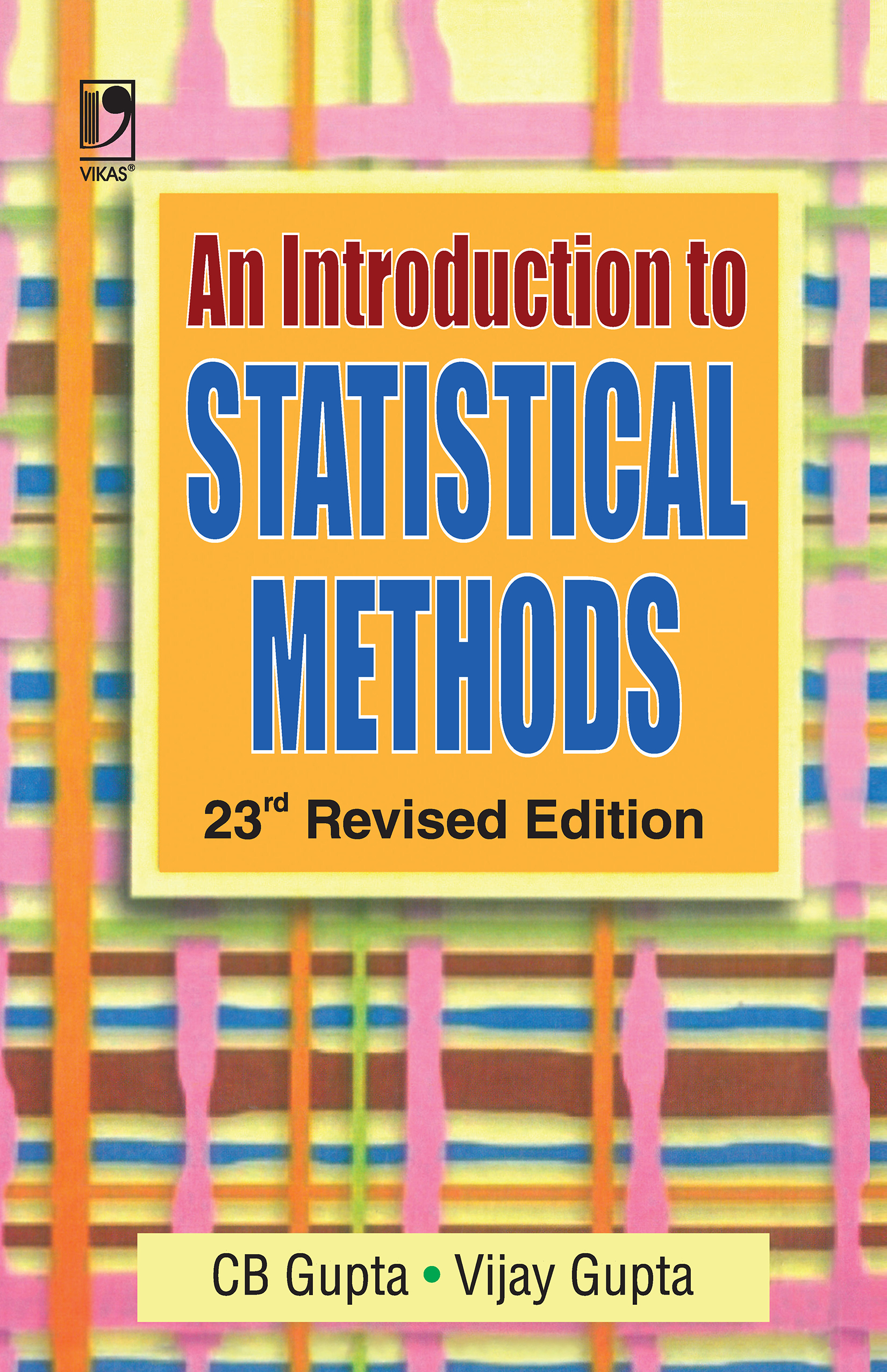An Introduction to Statistical Methods, 23/e  by  C.B. Gupta