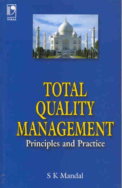 Total Quality Management - Principles and Practice, 1/e  by S K Mandal