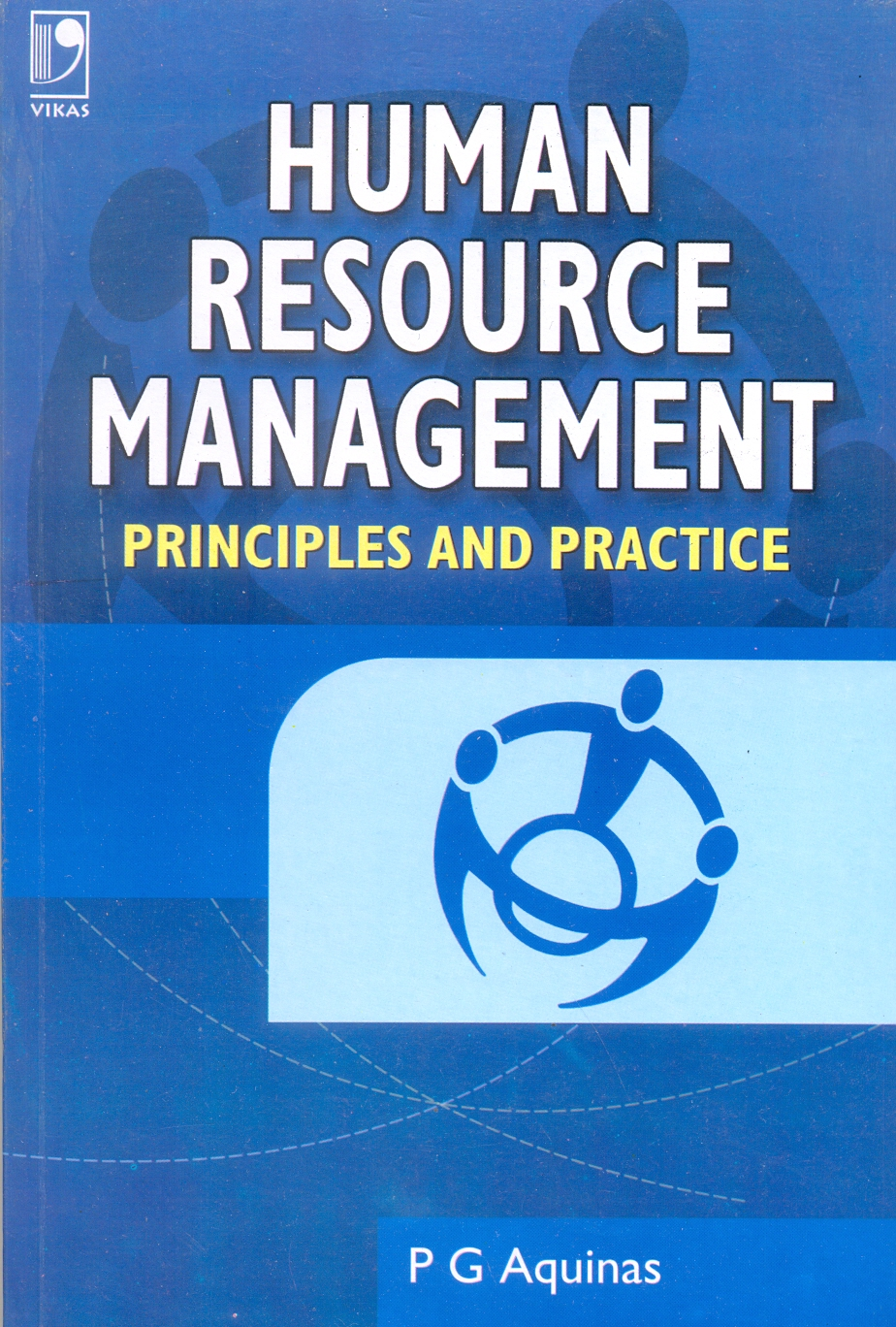 Human Resource Management: Principles and Practice by P G Aquinas