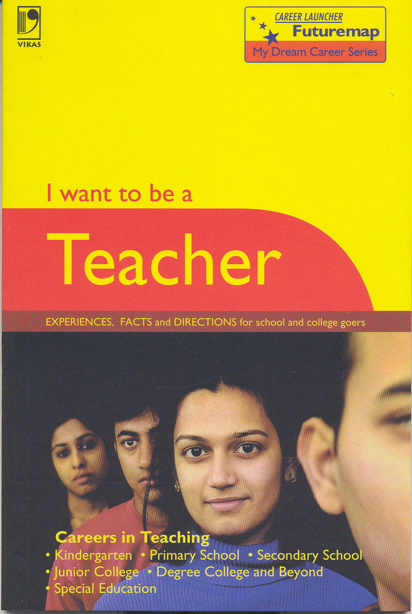 I Want to Be A Teacher, 3/e  by Career Launcher