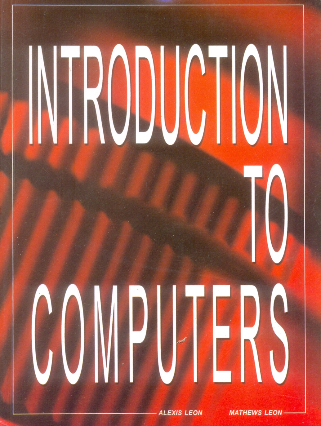 Introduction to Computers - Leon, 1/e  by Alexis Leon