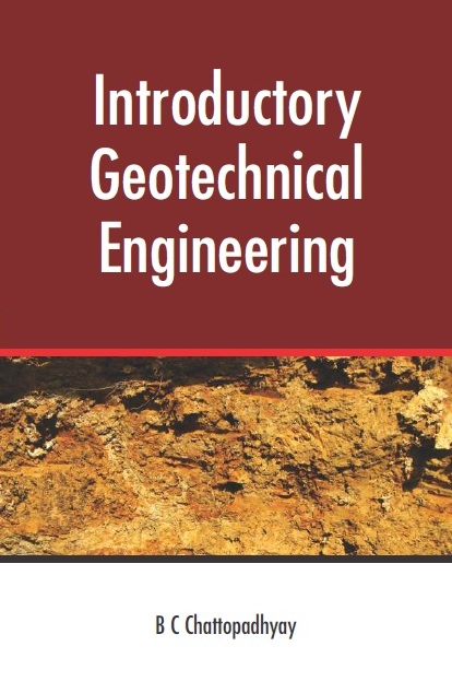 INTRODUCTORY GEOTECHNICAL ENGINEERING, 1/e  by B C CHATTOPADHYAY