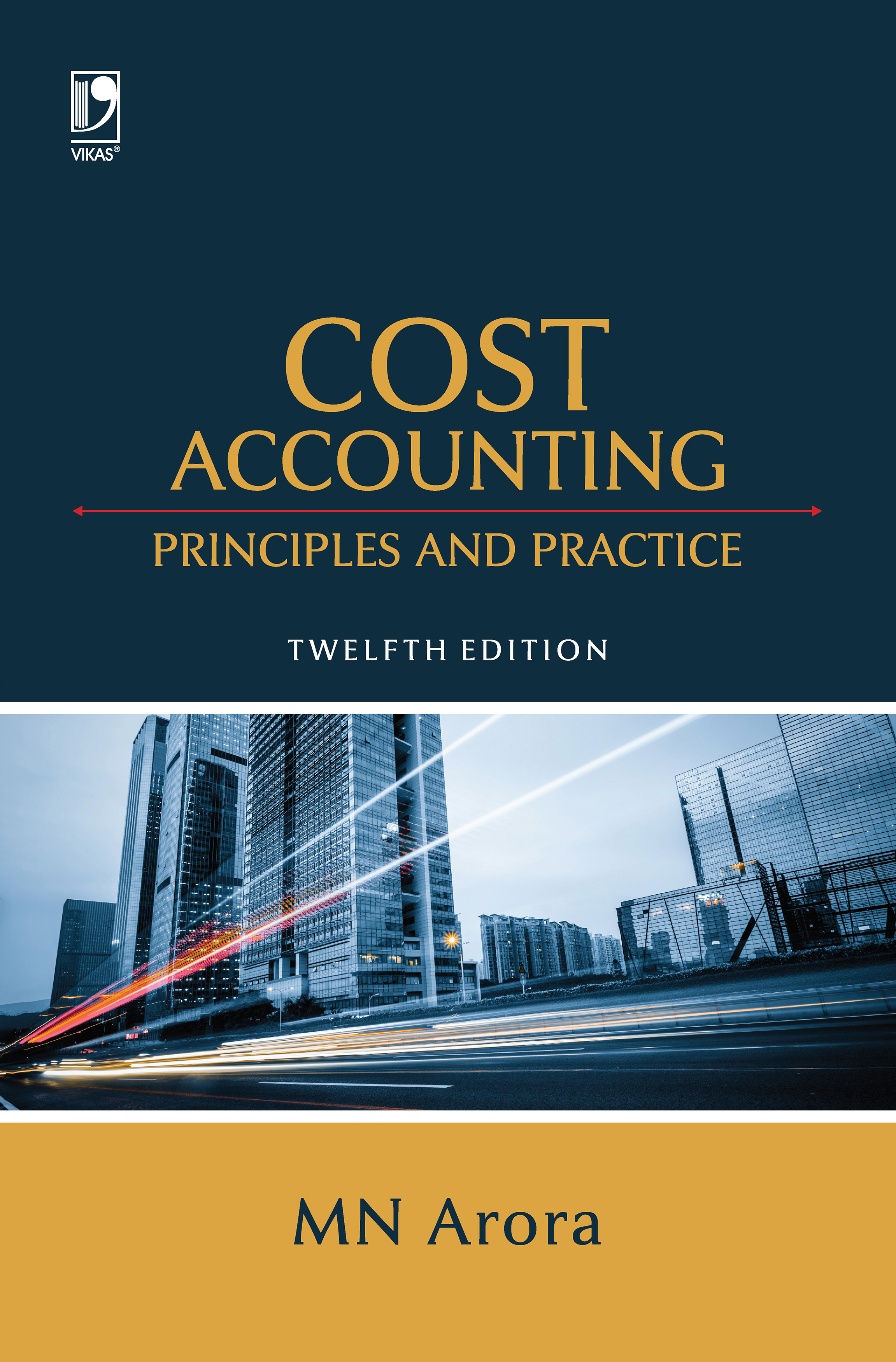 Cost Accounting: Principles and Practice, 12/e  by  M N Arora