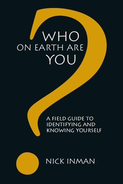 Who on Earth Are You? A Field Guide to Identifying and Knowing Yourself, 1/e  by Nick Inman