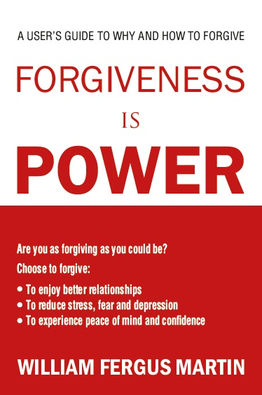 Forgiveness Is Power:  A User'S Guide To Why And How To Forgive, 1/e  by William Fergus Martin