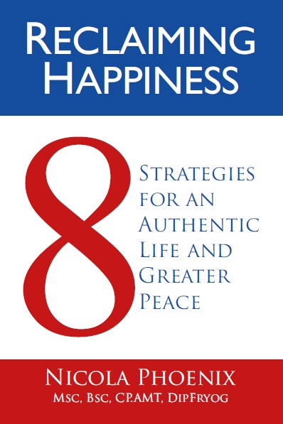 Reclaiming Happiness:  8 Strategies For An Authentic Life And Greater Peace, 1/e  by Nicola Phoenix