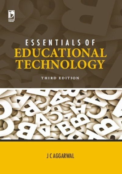 ESSENTIALS OF EDUCATIONAL TECHNOLOGY, 3/e  by J C Aggarwal