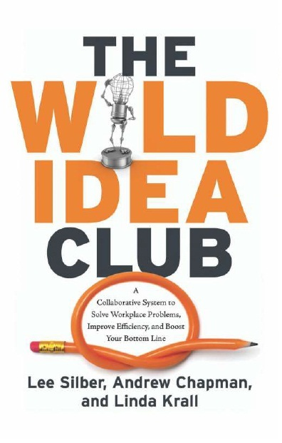 THE WILD IDEA CLUB: A COLLABORATIVE SYSTEM TO SOLVE WORKPLACE PROBLEMS, IMPROVE EFFICIENCY, AND BOOST YOUR BOTTOM LINE, 1/e  by ANDREW CHAPMAN