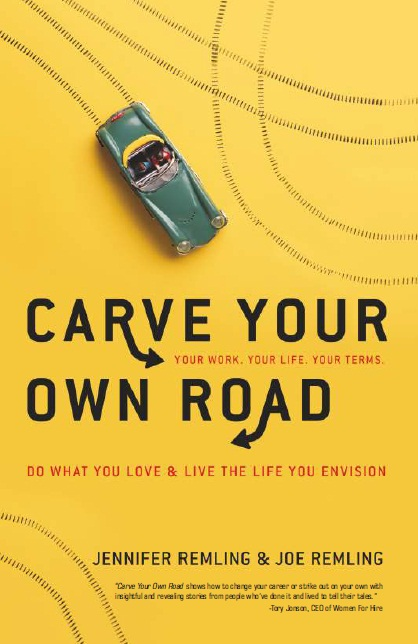 CARVE YOUR OWN ROAD : DO WHAT YOU LOVE & LIVE THE LIFE YOU ENVISION, 1/e  by JENNIFER REMLING