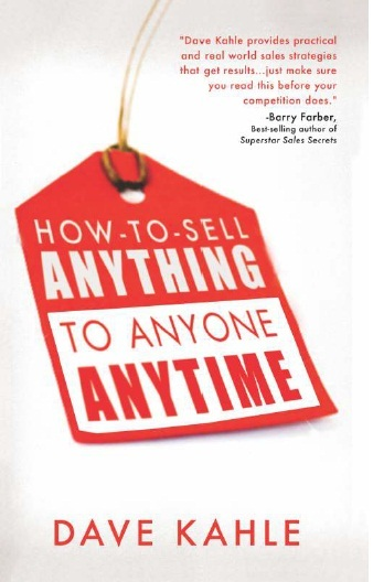 HOW TO SELL ANYTHING TO ANYONE ANYTIME, 1/e  by DAVE KAHLE