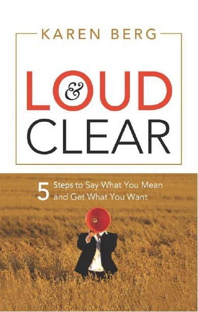 LOUD & CLEAR: 5 STEPS TO SAY WHAT YOU MEAN AND GET WHAT YOU WANT, 1/e