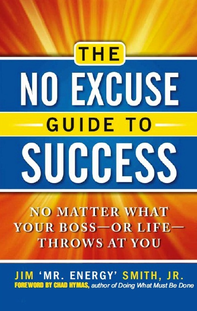 THE NO EXCUSE GUIDE TO SUCCESS: NO MATTER WHAT YOUR BOSS-OR LIFE-THROWS AT YOU, 1/e  by JIM SMITH JR.