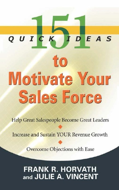 151 QUICK IDEAS TO MOTIVATE YOUR SALES FORCE, 1/e  by FRANK R. HORVATH