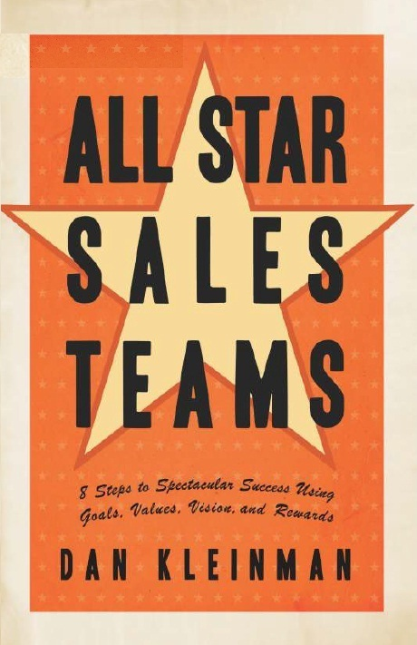 ALL STAR SALES TEAMS: 8 STEPS TO SPECTACULAR SUCCESS USING GOALS, VALUES, VISION, AND REWARDS, 1/e  by DAN KLEINMAN