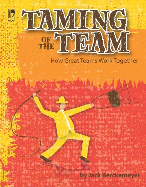 TAMING OF THE TEAM: HOW GREAT TEAMS WORK TOGETHER, 1/e  by JACK BERCKEMEYER