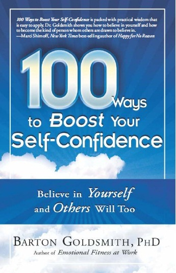 100 WAYS TO BOOST YOUR SELF-CONFIDENCE: BELIEVE IN YOURSELF AND OTHERS WILL TOO, 1/e