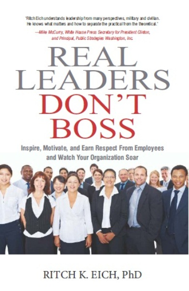 REAL LEADERS DON'T BOSS: INSPIRE, MOTIVATE, AND EARN RESPECT FROM EMPLOYEES AND WATCH YOUR ORGANIZATION SOAR by  RITCH K. EICH