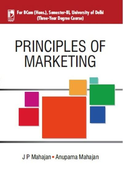 PRINCIPLES OF MARKETING: (FOR DELHI UNIVERSITY, SEM. III), 1/e  by  J P Mahajan