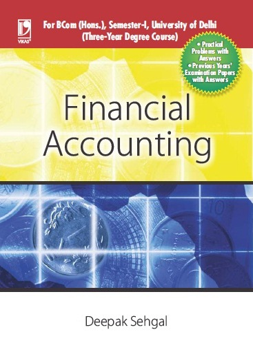 FINANCIAL ACCOUNTING: (FOR DELHI UNIVERSITY, SEM. I), 1/e  by  Deepak Sehgal