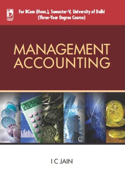 MANAGEMENT ACCOUNTING: (FOR DELHI UNIVERSITY, SEMESTER-5), 1/e