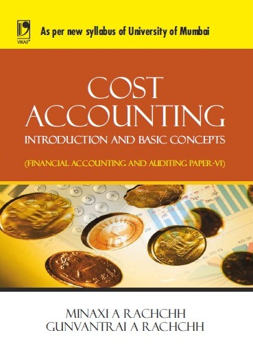 COST ACCOUNTING: INTRODUCTION AND BASIC CONCEPTS: (AS PER SYLLABUS OF MUMBAI UNIVERSITY), 1/e