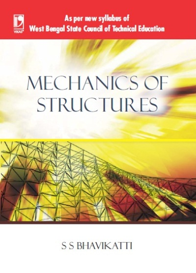 MECHANICS OF STRUCTURES: (AS PER WBSCTE SYLLABUS), 1/e  by  S S Bhavikatti