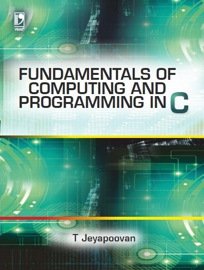 FUNDAMENTALS OF COMPUTING AND PROGRAMMING IN C by  T Jeyapoovan