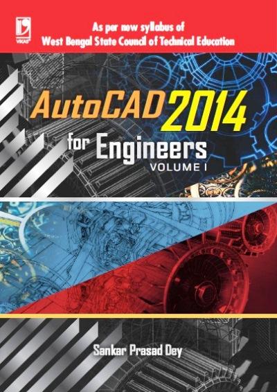 AUTOCAD 2014 FOR ENGINEERS VOLUME-1: (AS PER WBSCTE SYLLABUS), 1/e  by  SANKAR PRASAD DEY