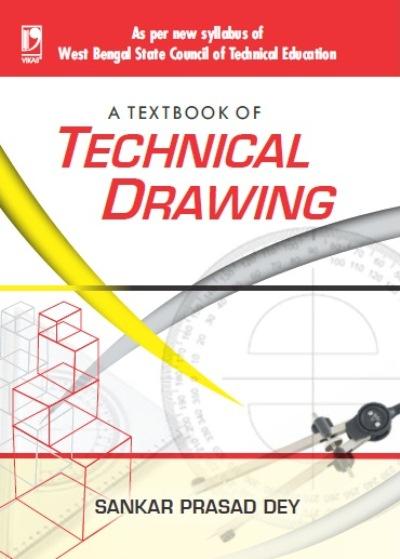A TEXTBOOK OF TECHNICAL DRAWING: (AS PER WBSCTE SYLLABUS), 1/e  by  SANKAR PRASAD DEY
