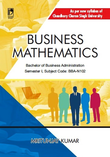 BUSINESS MATHEMATICS: (FOR CCS UNIVERSITY)