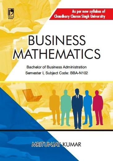 BUSINESS MATHEMATICS: (FOR CCS UNIVERSITY) by  MRITUNJAY KUMAR
