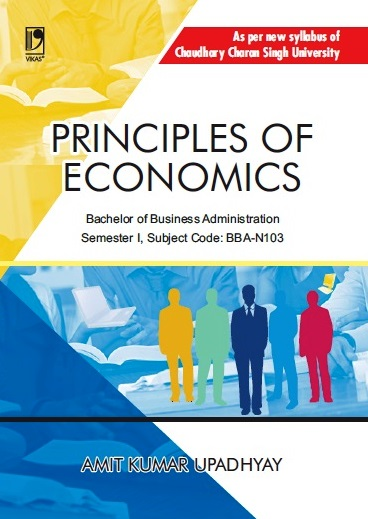 PRINCIPLES OF ECONOMICS: (FOR CCS UNIVERSITY) by  AMIT KUMAR UPADHYAY